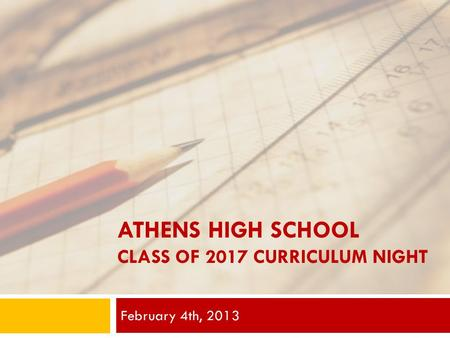 ATHENS HIGH SCHOOL CLASS OF 2017 CURRICULUM NIGHT February 4th, 2013.