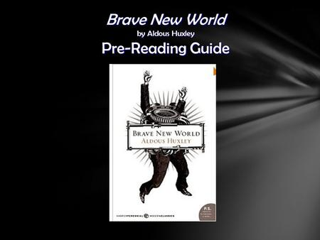 Brave New World by Aldous Huxley Pre-Reading Guide.