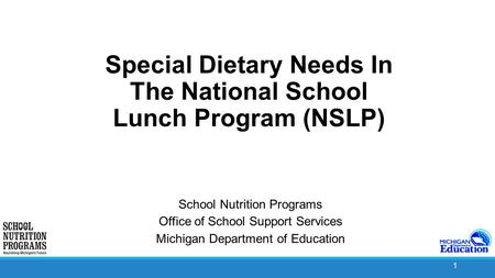 1 Special Dietary Needs In The National School Lunch Program (NSLP) School Nutrition Programs Office of School Support Services Michigan Department of.