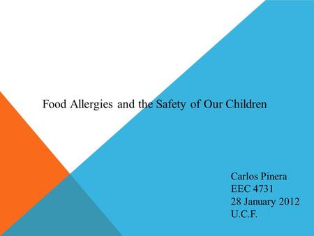 Carlos Pinera EEC 4731 28 January 2012 U.C.F. Food Allergies and the Safety of Our Children.