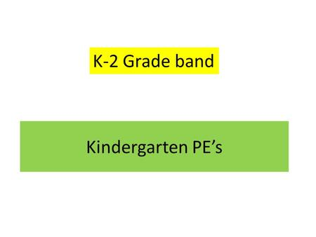 Kindergarten PE's K-2 Grade band. PS2.A: Forces and MotionPS2.A: Forces and Motion (K-PS2-1, K-PS2-2) PS2.B: Types of InteractionsPS2.B: Types of Interactions.