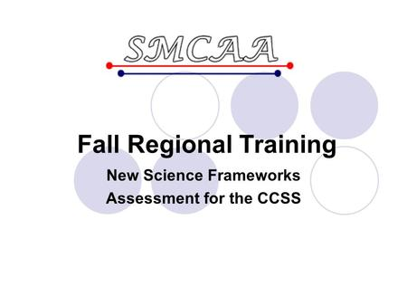 Fall Regional Training New Science Frameworks Assessment for the CCSS.