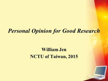 1 Personal Opinion for Good Research William Jen NCTU of Taiwan, 2015.