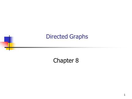 1 Directed Graphs Chapter 8. 2 Objectives You will be able to: Say what a directed graph is. Describe two ways to represent a directed graph: Adjacency.