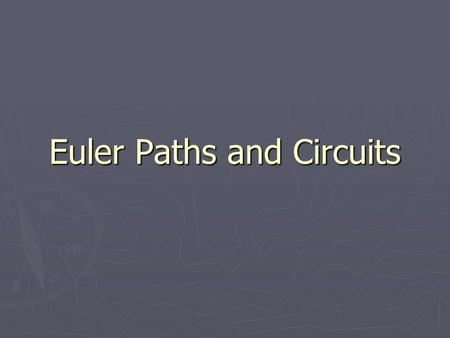 Euler Paths and Circuits. The original problem A resident of Konigsberg wrote to Leonard Euler saying that a popular pastime for couples was to try.