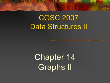 COSC 2007 Data Structures II Chapter 14 Graphs II.