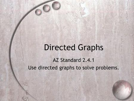Directed Graphs AZ Standard 2.4.1 Use directed graphs to solve problems.