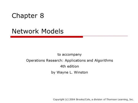 Chapter 8 Network Models to accompany Operations Research: Applications and Algorithms 4th edition by Wayne L. Winston Copyright (c) 2004 Brooks/Cole,