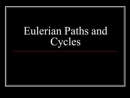Eulerian Paths and Cycles. What is a Eulerian Path Given an graph. Find a path which uses every edge exactly once. This path is called an Eulerian Path.