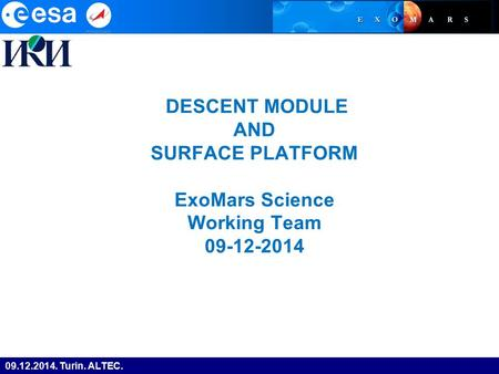 09.12.2014. Turin. ALTEC. DESCENT MODULE AND SURFACE PLATFORM ExoMars Science Working Team 09-12-2014.