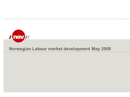 Norwegian Labour market development May 2008. NAV, 15.01.2016Side 2 GDP growth: 6% in 2007.