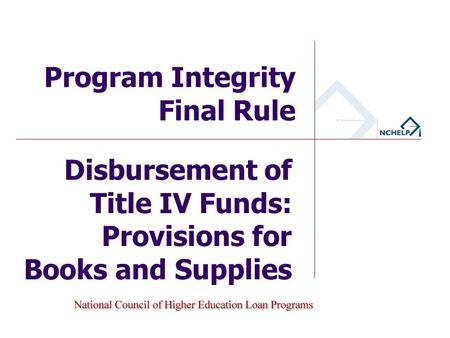 Disbursement of Title IV Funds: Provisions for Books and Supplies Program Integrity Final Rule.