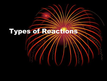 Types of Reactions. Synthesis (Combination) Decomposition Single Displacement Double Displacement Combustion Oxidation-Reduction (Redox)