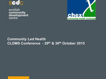Community Led Health CLDMS Conference - 29 th & 30 th October 2015.