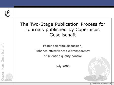 Copernicus Gesellschaft © Copernicus Gesellschaft The Two-Stage Publication Process for Journals published by Copernicus Gesellschaft Foster scientific.