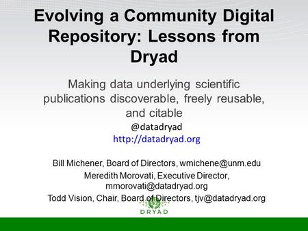 Evolving a Community Digital Repository: Lessons from Dryad Making data underlying scientific publications discoverable, freely reusable, and citable Bill.