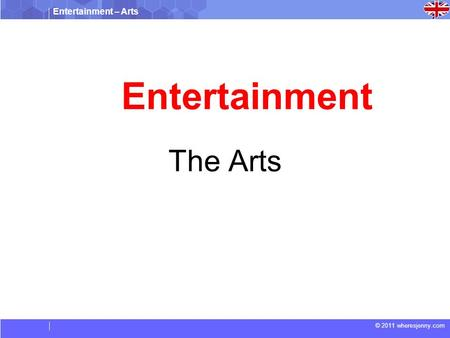Entertainment – Arts © 2011 wheresjenny.com Entertainment The Arts.