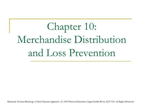 Diamond: Fashion Retailing: A Multi-Channel Approach. (C) 2006 Pearson Education, Upper Saddle River, NJ 07458. All Rights Reserved Chapter 10: Merchandise.