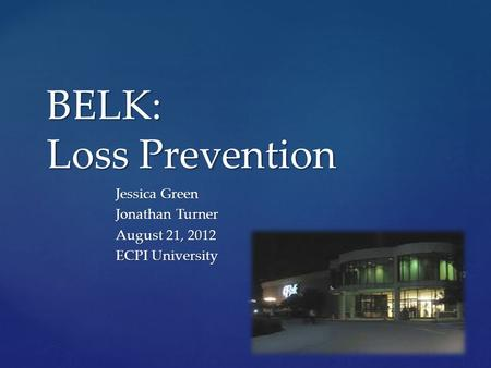 BELK: Loss Prevention Jessica Green Jonathan Turner August 21, 2012 ECPI University.