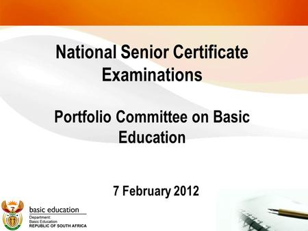 National Senior Certificate Examinations Portfolio Committee on Basic Education 7 February <strong>2012</strong>.