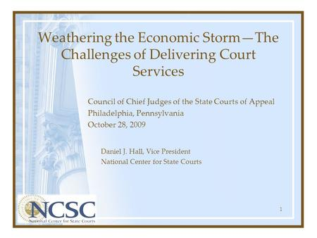 Weathering the Economic Storm—The Challenges of Delivering Court Services Council of Chief Judges of the State Courts of Appeal Philadelphia, Pennsylvania.