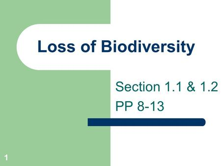 1 Loss of Biodiversity Section 1.1 & 1.2 PP 8-13.