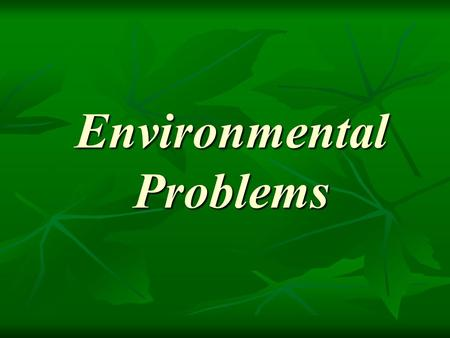 Environmental Problems Environmental Problems. Air pollution Factories Plants Power stations Cars damage to the environment damage to human health decrease.