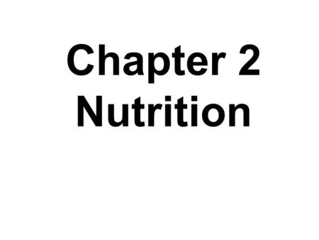 Chapter 2 Nutrition. 6 groups of nutrients: Carbohydrates Fats Proteins Vitamins Minerals Water.