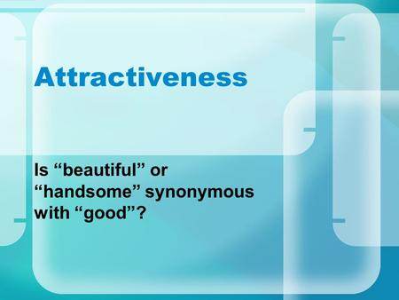 "Attractiveness Is ""beautiful"" or ""handsome"" synonymous with ""good""?"