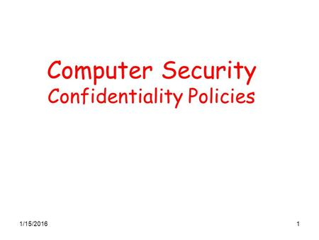 1/15/20161 Computer Security Confidentiality Policies.