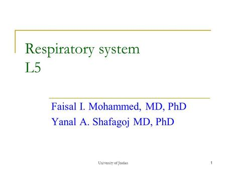 1 Respiratory system L5 Faisal I. Mohammed, MD, PhD Yanal A. Shafagoj MD, PhD University of Jordan.