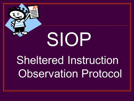 SIOP Sheltered Instruction Observation Protocol. Content Targets: I will be able recognize the eight components of the SIOP model and how they will impact.