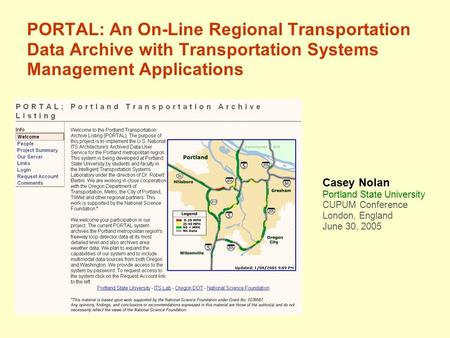 PORTAL: An On-Line Regional Transportation Data Archive with Transportation Systems Management Applications Casey Nolan Portland State University CUPUM.