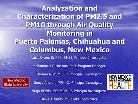 Analyzation and Characterization of PM2.5 and PM10 through Air Quality Monitoring in Puerto Palomas, Chihuahua and Columbus, New Mexico Larry Olsen, Dr.P.H.,