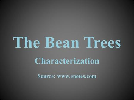 bean trees taylor greer In the beginning of the novel, the bean trees, taylor greer is introduced an ambitious girl from a small town looking to live a big life from beginning to end, we see taylor's relationships and attitude change.