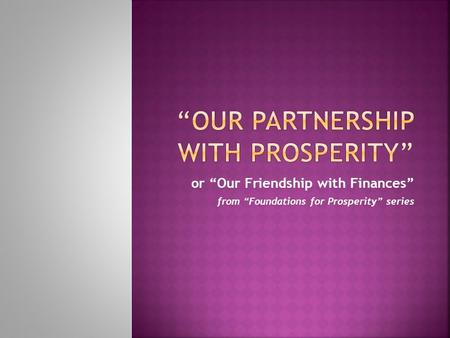 "Or ""Our Friendship with Finances"" from ""Foundations for Prosperity"" series."