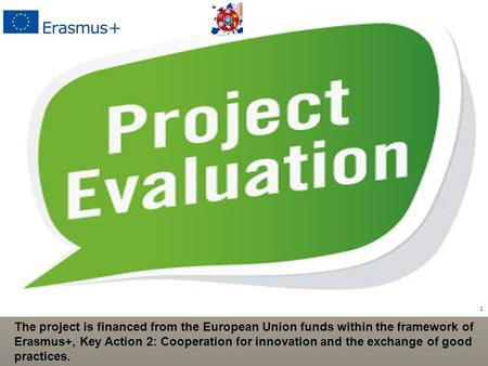 1 The project is financed from the European Union funds within the framework of Erasmus+, Key Action 2: Cooperation for innovation and the exchange of.