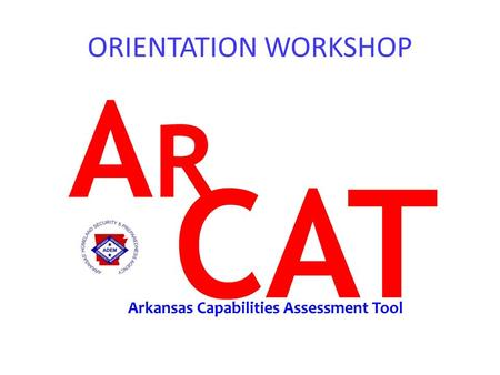 ORIENTATION WORKSHOP. Target Capabilities Assessment Purpose Objectives Structure of the Target Capabilities Assessment Process Overview The Self-Assessment.