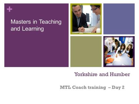 + Yorkshire and Humber MTL Coach training – Day 2 Masters in Teaching and Learning.