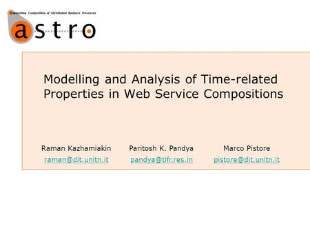 Modelling and Analysis of Time-related Properties in Web Service Compositions Raman KazhamiakinParitosh K. PandyaMarco Pistore