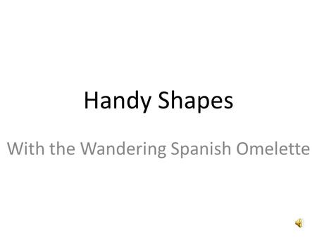 Handy Shapes With the Wandering Spanish Omelette.