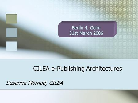CILEA e-Publishing Architectures Susanna Mornati, CILEA Berlin 4, Golm 31st March 2006.