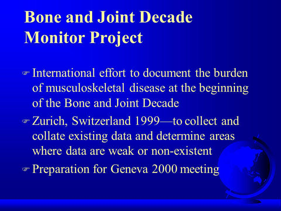 Bone and Joint Decade/World Health Organization Meeting F Geneva, 2000 F Measure global MS Burden of Disease F Conjunction with launch of the Bone and Joint Decade F Welcome by WHO director general