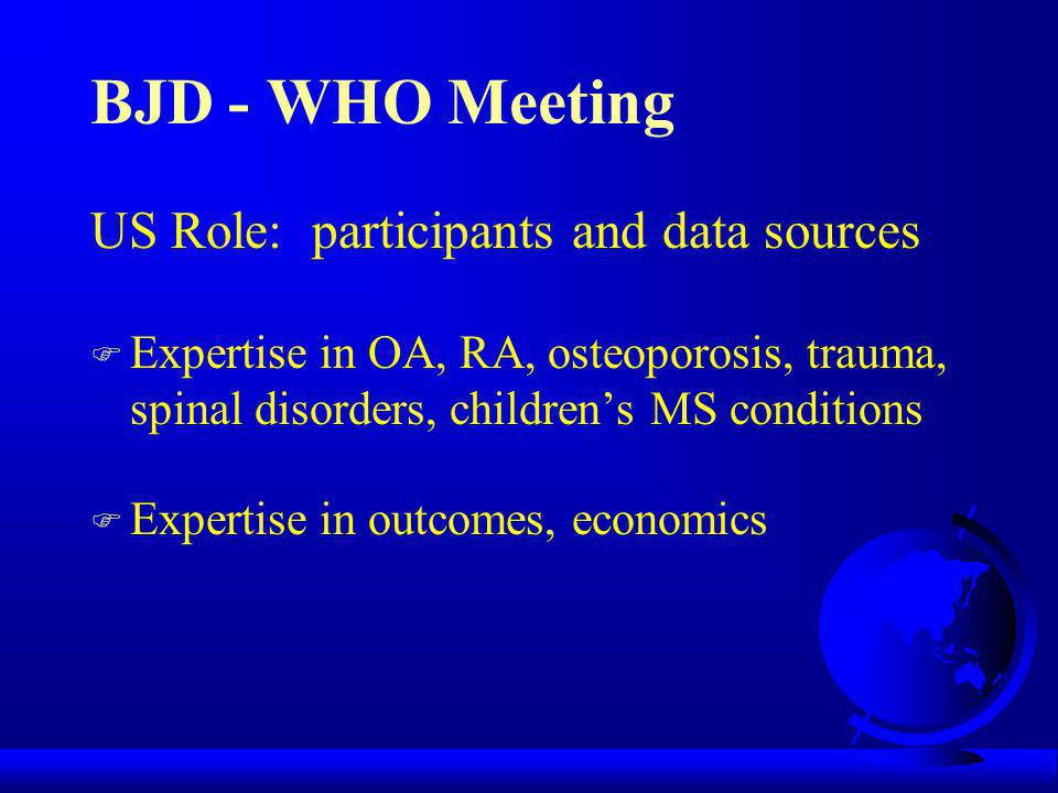BJD - WHO Meeting US Role: data collection F Inventory of data sources F Data gleaned from each source F Health indicators for measuring progress