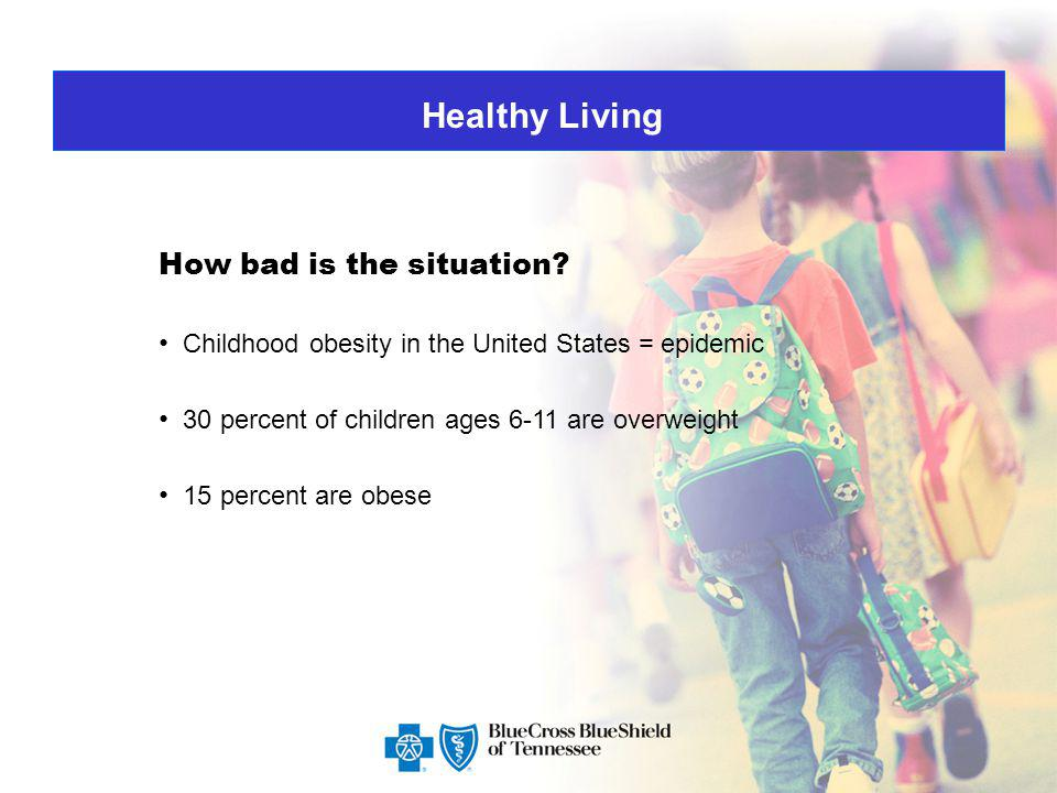 Healthy Living If the trend continues… If trend continues, many children will have serious health consequences.