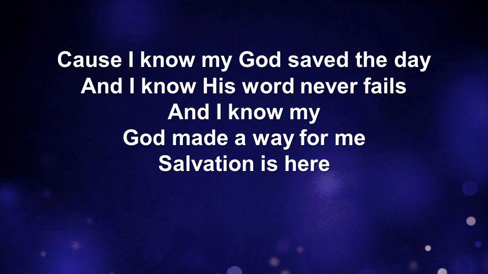Salvation is here, Salvation is here, and He lives in me Salvation is here, Salvation that died just to set me free