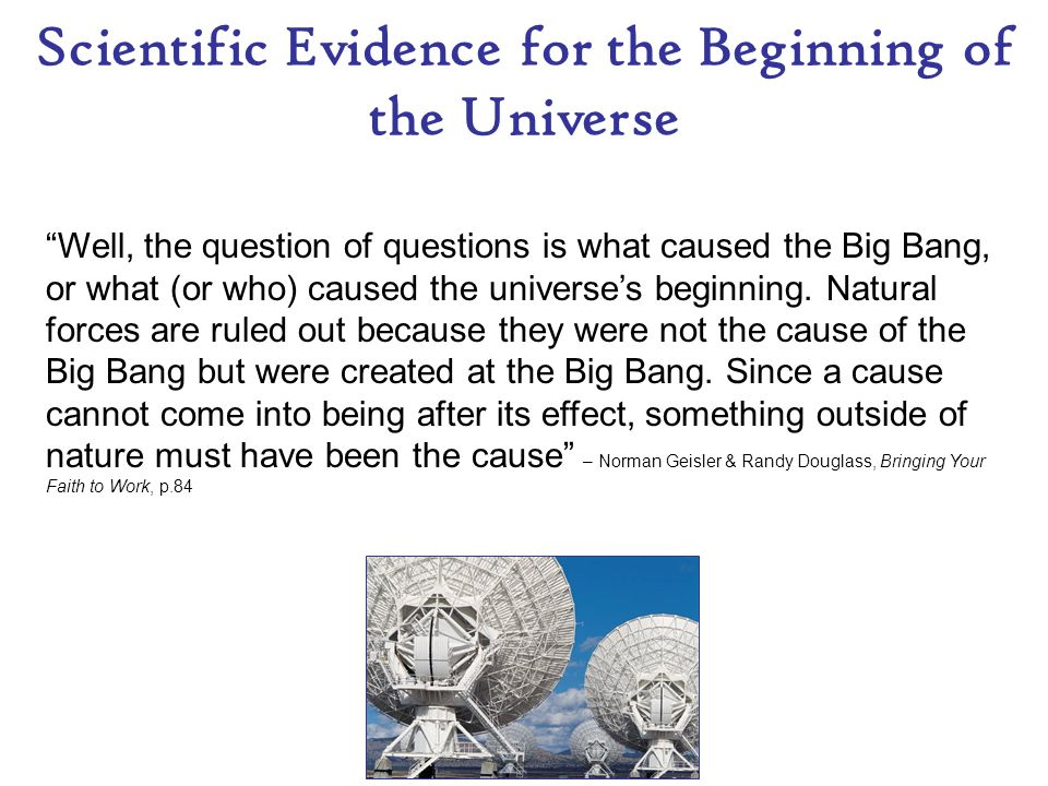 Scientific Evidence for the Beginning of the Universe Now we see how the astronomical evidence leads to a biblical view of the origin of the world.
