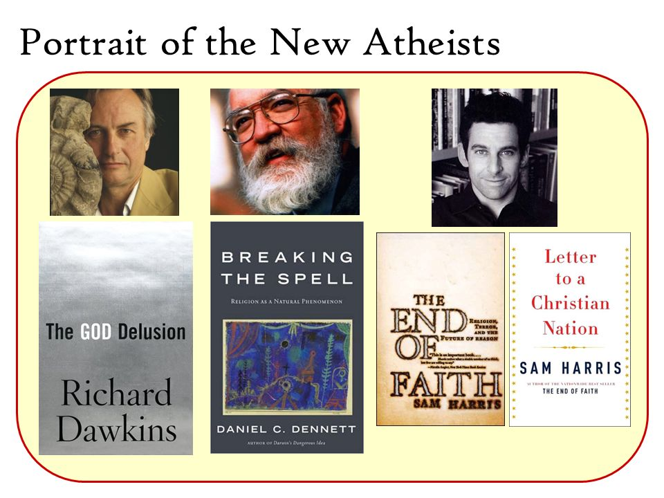 The Platform of New Atheists 1)Faith is irrational and they are out to debunk it 2)Evolution is true and undercuts any reason people used to believe in God 3)Biological and social Evolution explain the origin of religion 4)The Bible is archaic and its teachings harm us.