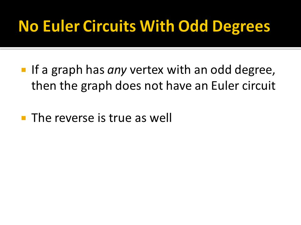  If a graph has all even degrees, then it has an Euler circuit.