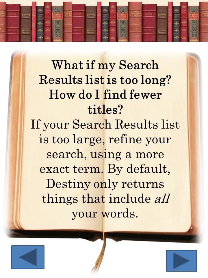 Tips: If you use more words, you ll get fewer results.